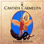 Patrick DiVietri, OCDS, CANTATA CARMELITA A musical reflection on the mystical life of Theresa of Avila